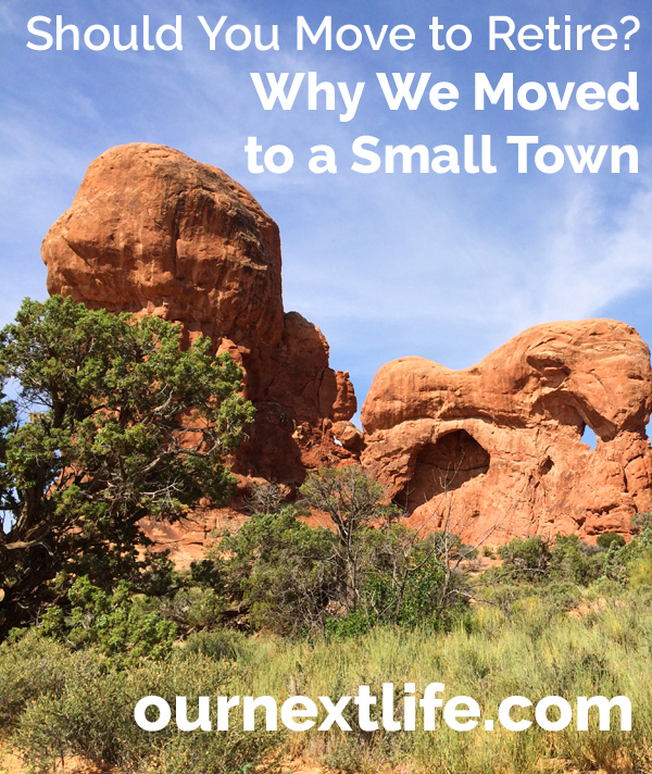 Should you move to retire? Why we moved to a small town // Our Next Life -- cost of living, expensive cities, budget, save money, retirement, early retirement, financial independence