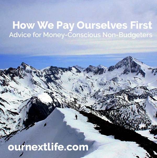 Pay Yourself First -- Our Next Life // budgets, saving, investing, allocations, retirement, financial independence