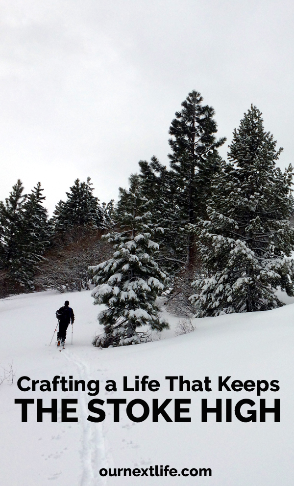 OurNextLife.com // Crafting a Life That Keeps the Stoke High -- early retirement, adventure, financial independence, intentional living