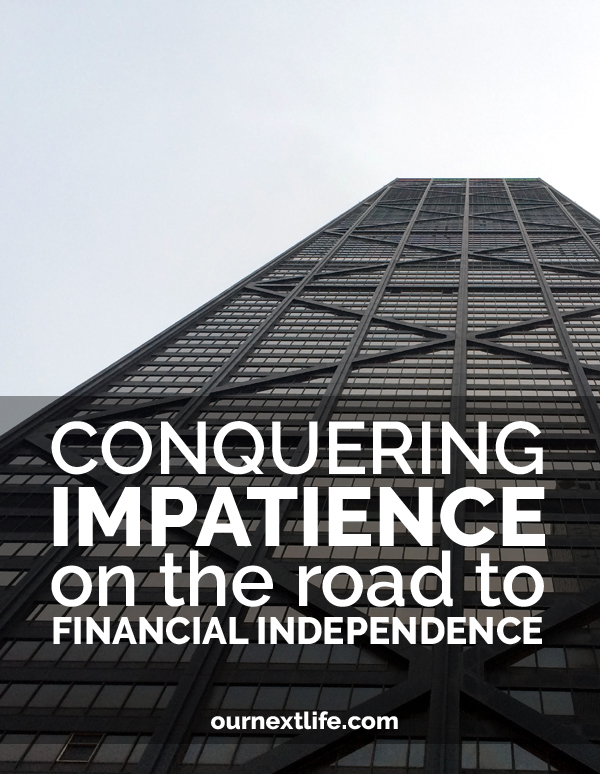 OurNextLife.com - Conquering impatience on the road to financial independence. he truth is financial independence is a waiting game. It's easy to get impatient -- we do! Here are some tips for coping.
