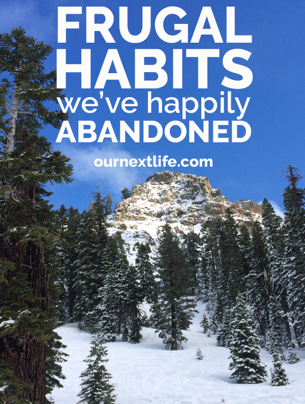 OurNextLife.com // Frugal Habits We've Happily Abandoned -- save money, frugality, spending, budgeting, personal finance, simplify
