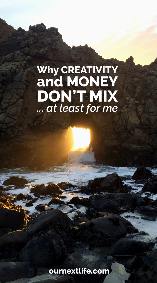 OurNextLife.com // Why Creativity and Money Don't Mix... at least for me -- financial independence is one way to achieve a creative life!