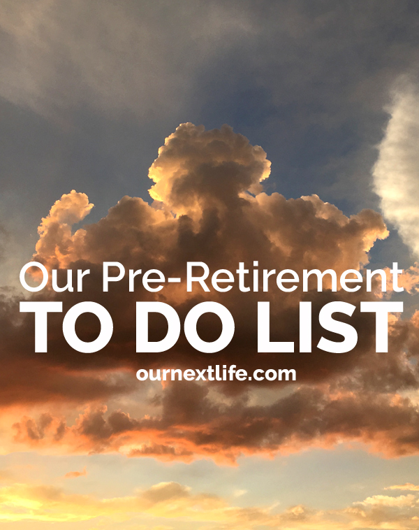 OurNextLife.com // Pre-Retirement To Do List, Things to do before we retire, pre-retirement checklist