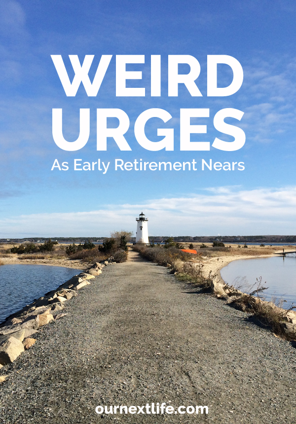 OurNextLife.com // Weird Urges As Early Retirement Nears / We're realizing that we're starting to do things for the last time, which is bringing out odd urges in us!