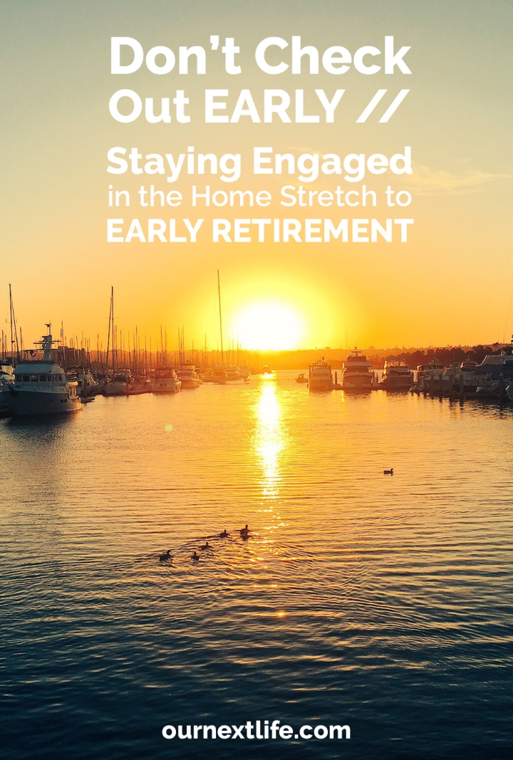 Don't Check Out Early // Staying Engaged in the Home Stretch to Early Retirement // Staying engaged at work, stay engaged before retirement, don't check out of your work before you quit, engagement and happiness at work