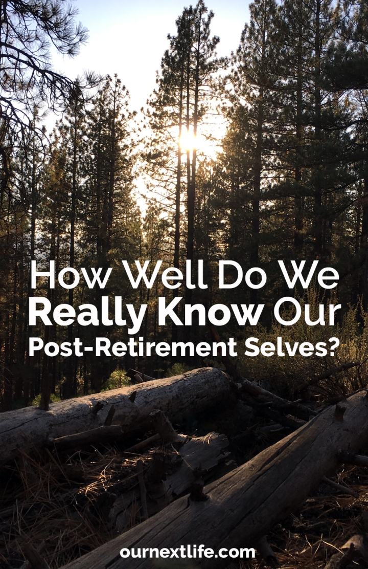 OurNextLife.com // How Well Do We Know Our Post-Retirement Selves? // Retirement changes people, Will we recognize ourselves?