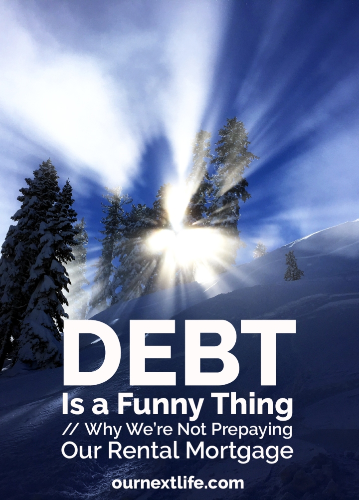OurNextLife.com // We paid off the mortgage on our home, but aren't paying off the mortgage on our rental, because debt is a funny thing. Let's talk about why that is!